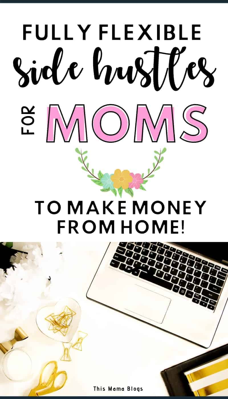 Fully flexible side hustles for moms to make money from home! Make at least $1000 per month with these work at home jobs!