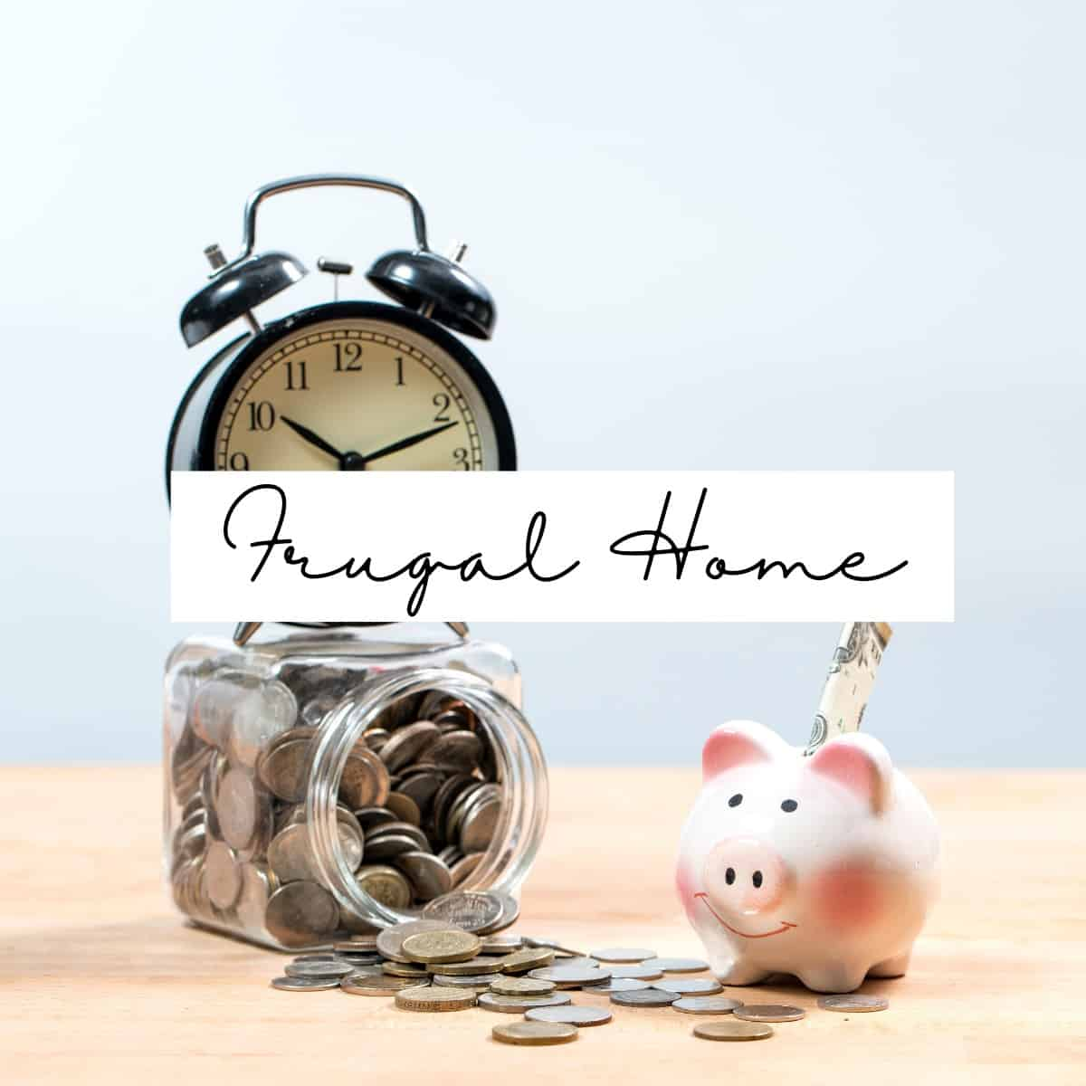 a picture of a piggy bank, coins and a clock labeled frugal home